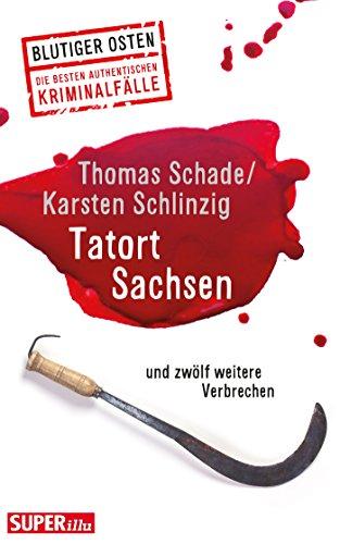 Tatort Sachsen: und zwölf weitere Verbrechen: Thomas Schade; Karsten