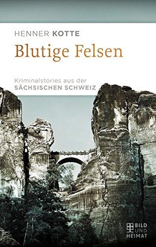 9783867894975: Blutige Felsen: Kriminalstories aus der Sächsischen Schweiz