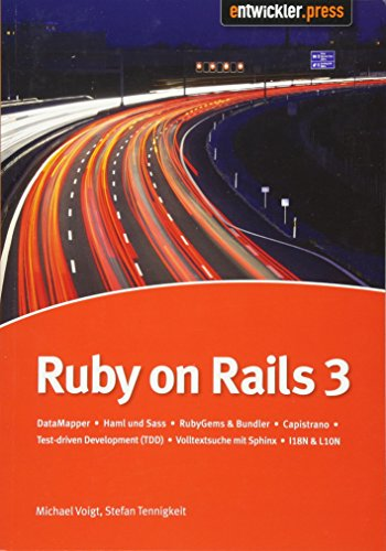 9783868020267: Ruby on Rails 3: DataMapper / HAML und SASS / RubyGems & Bundler / Capistrano / Test Driven Development (TDD) / Volltextsuche mit Sphinx / I18N & L10N