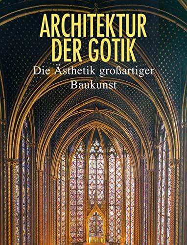 Architektur der Gotik. Die Ästhetik großartiger Baukunst: Laule, Ulrike/Toman, Rolf/