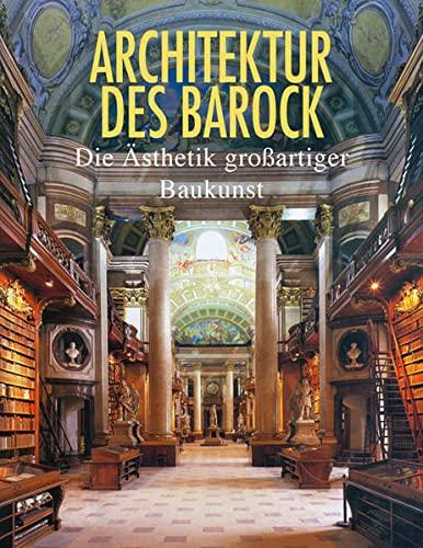 Architektur des Barock Die Ã�sthetik großartiger Baukunst: Barbara; Toman, Rolf;