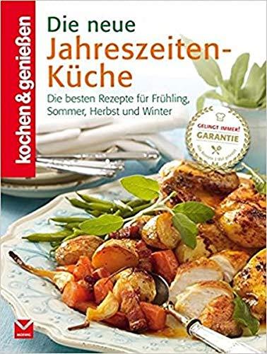 Die neue Jahreszeiten-Küche: Die besten Rezepte für Frühling, Sommer, Herbst und ...