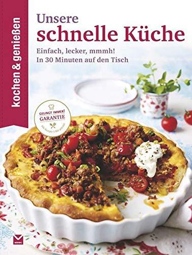 Kochen & Genießen Unsere schnelle Küche: Einfach, lecker, mmmh! - In 30 Minuten auf ...