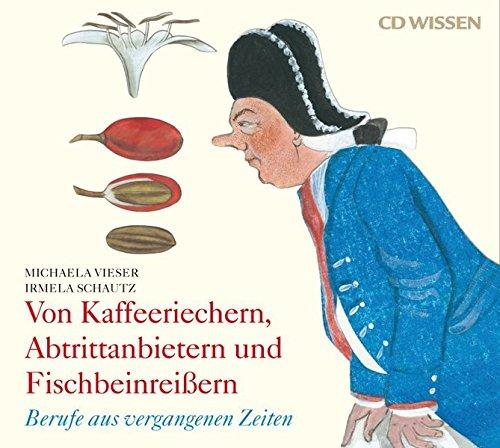 Von Kaffeeriechern, Abtrittanbietern und Fischbeinreißern - Berufe aus vergangenen Zeiten 2 CDs - Michaela Vieser