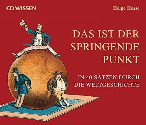 Das ist der springende Punkt: In 40 Sätzen durch die Weltgeschichte - Hesse, Helge