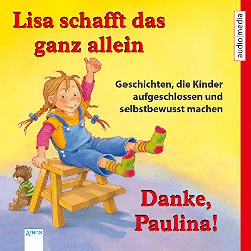 Lisa schafft das ganz allein: Geschichten, die Kinder aufgeschlossen und selbstbewusst machen: ...