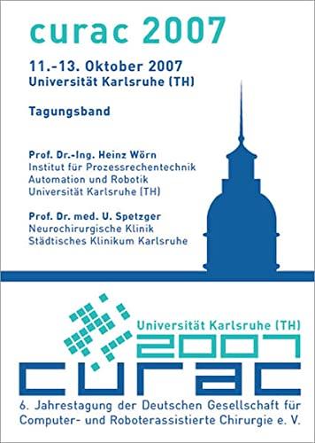 9783868050080: Curac 2007: 6. Jahrestagung der Deutschen Gesellschaft für Computer- und Roboterassistierte Chirurgie e. V. - 11.-13. Oktober 2007 Universität Karlsruhe (TH) - Tagungsband