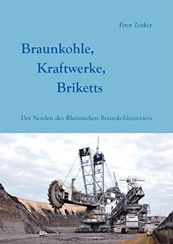 9783868056396: Braunkohle, Kraftwerke, Briketts: Der Norden des Rheinischen Braunkohlenreviers