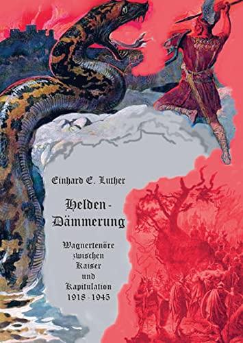 9783868058659: Helden-Dämmerung: Wagnertenöre zwischen Kaiser und Kapitulation 1918-1945 - Biographie eines Stimmfaches (Teil 4)