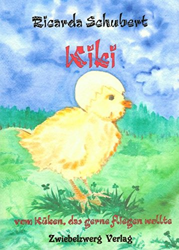 Kiki - vom Küken, das gerne fliegen wollte: Schubert, Ricarda