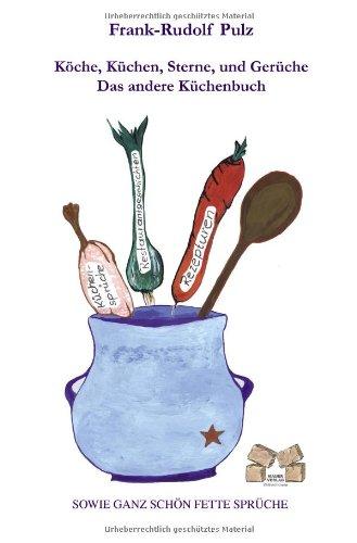 Köche, Küchen, Sterne, und Gerüche: Das andere: Frank-Rudolf Pulz