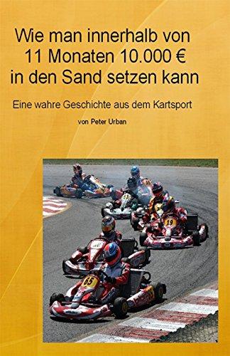 Wie man innerhalb von 11 Monaten 10.000 EUR in den Sand setzen kann: Eine wahre Geschichte aus dem Kraftsport - Urban, Peter