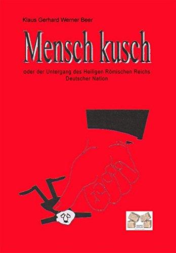 9783868122473: Mensch kusch: oder der Untergang des Heiligen Römischen Reichs Deutscher Nation