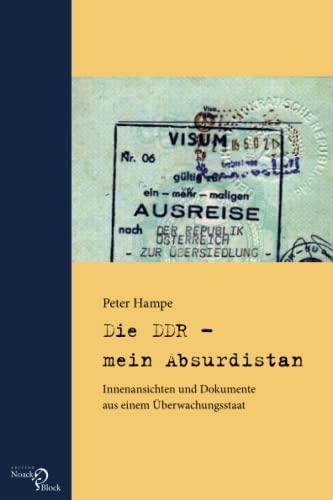 9783868130164: Die DDR - mein Absurdistan: Innenansichten und Dokumente aus einem �berwachungsstaat