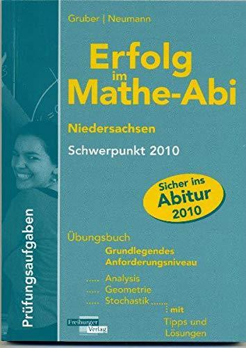 Erfolg im Mathe-Abi Niedersachsen Schwerpunkt 2010: Übungsbuch Grundlegendes ...