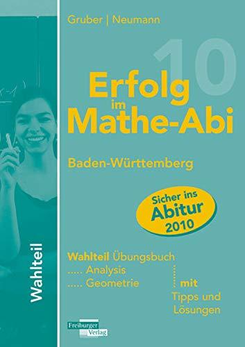 9783868140811: Erfolg im Mathe-Abi 2010 Baden-Württemberg Wahlteil: Analysis und Geometrie mit Tipps und Lösungen