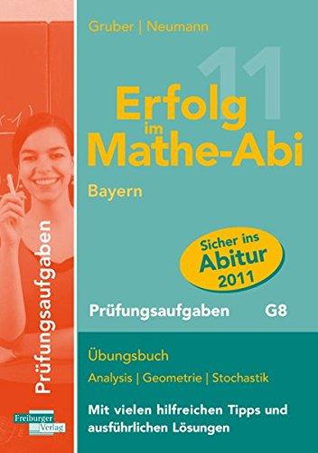 Erfolg im Mathe-Abi Bayern Prüfungsaufgaben G8: Übungsbuch Analysis, Geometrie und Stochastik mit vielen hilfreichen Tipps und ausführlichen Lösungen - Helmut Gruber; Robert Neumann