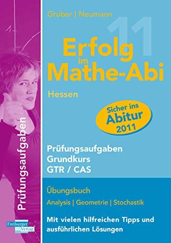 Erfolg im Mathe-Abi 2011 Hessen Prüfungsaufgaben Grundkurs GTR + CAS: Übungsbuch Analysis, Geometrie und Stochastik mit vielen hilfreichen Tipps und ausführlichen Lösungen