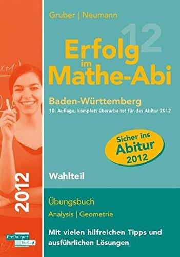 9783868141818: Erfolg im Mathe-Abi 2012 Baden-W�rttemberg Wahlteil: �bungsbuch Analysis und Geometrie mit vielen hilfreichen Tipps und ausf�hrlichen L�sungen