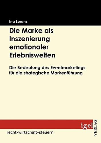 9783868150841: Die Marke als Inszenierung emotionaler Erlebniswelten: Die Bedeutung des Eventmarketings für die strategische Markenführung