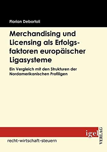 Merchandising und Licensing als Erfolgsfaktoren europäischer Ligasysteme: Ein Vergleich mit den ...