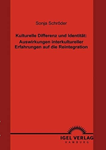 Kulturelle Differenz Und Identit T: Auswirkungen Interkultureller Erfahrungen Auf Die Reintegration...