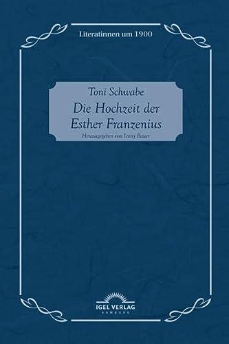 9783868155730: Toni Schwabe: Die Hochzeit der Esther Franzenius: Literatinnen Um 1900, Bd. 7