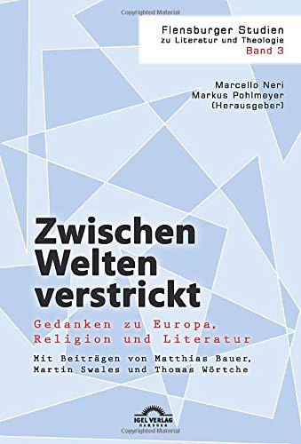 9783868157031: Zwischen Welten verstrickt: Gedanken zu Europa, Religion und Literatur: Mit Beiträgen von Matthias Bauer, Martin Swales und Thomas Wörtche
