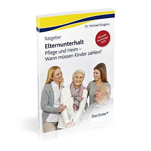9783868176636: Ratgeber Elternunterhalt: Pflege- und Heim - Wann müssen Kinder zahlen?