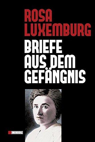Briefe aus dem Gefängnis: Rosa Luxemburg