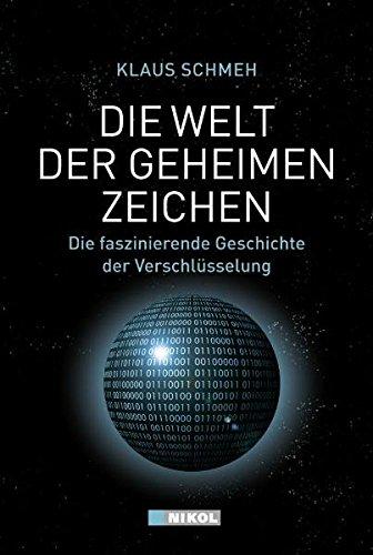 Die Welt der geheimen Zeichen - Die faszinierende Geschichte der Verschlüsselung - Schmeh, Klaus