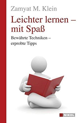 Leichter lernen - mit Spaß: Bewährte Techniken - erprobte Tipps: Klein, Zamyat M.