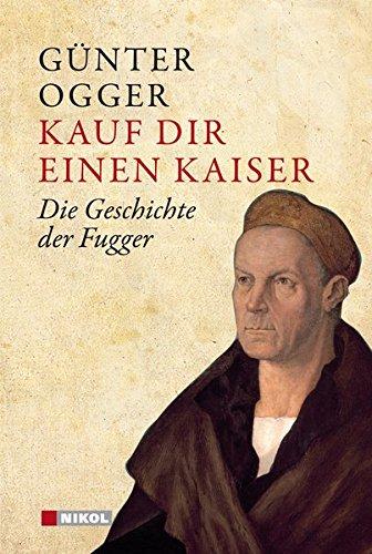 9783868201741: Kauf dir einen Kaiser: Die Geschichte der Fugger