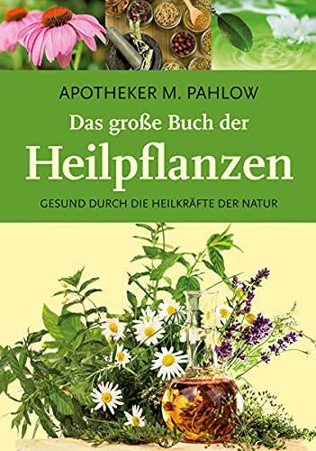 9783868201918: Das gro�e Buch der Heilpflanzen: Gesund durch die Heilkr�fte der Natur