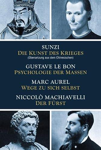 9783868202090: Die Kunst des Krieges - Psychologie der Massen - Wege zu sich selbst - Der Fürst: Sunzi aus dem Chinesischen übersetzt