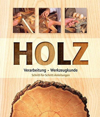 9783868202519: Holz: Verarbeitung - Werkzeugkunde - Schritt für Schritt Anleitungen
