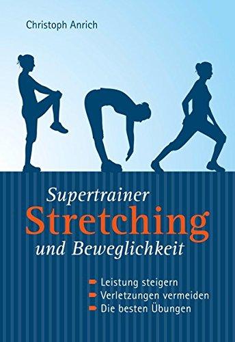 9783868202533: Supertrainer Stretching und Beweglichkeit: Leistung steigern. Verletzungen vermeiden. Die besten Übungen