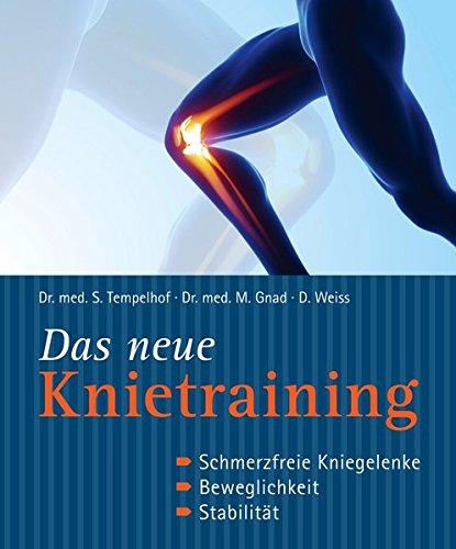 Das neue Knietraining: Schmerzfreie Kniegelenke, Beweglichkeit, Stabilität: Tempelhof, ...