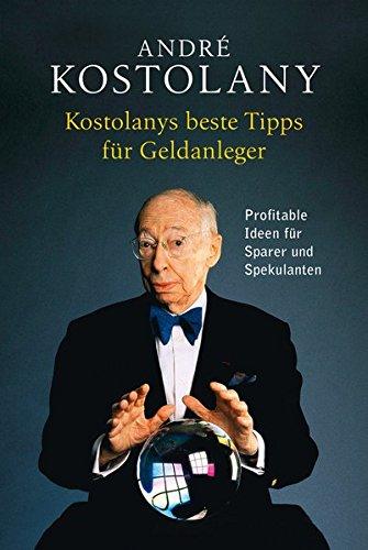 9783868202847: Kostolanys beste Tipps f�r Geldanleger: Profitable Ideen f�r Sparer und Spekulanten