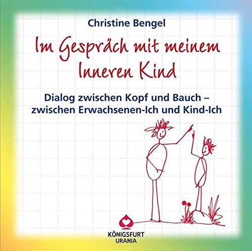 Im Gespräch mit meinem inneren Kind. Dialog: Christine Bengel