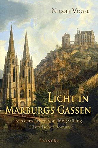 Licht in Marburgs Gassen. Aus dem Leben von Jung-Stilling Historischer Roman: Vogel, Nicole