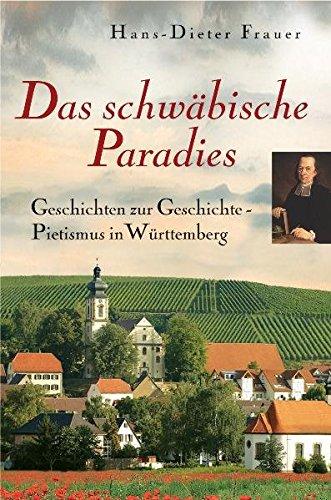 9783868270730: Das schw�bische Paradies: Geschichten zur Geschichte - Pietismus in W�rttemberg