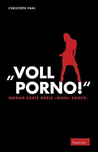 """""""Voll Porno!"""": Warum echte Kerle """"Nein"""" sagen: Christoph Pahl"""