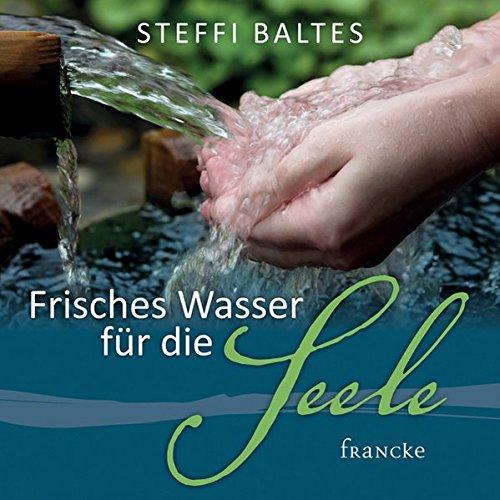 Frisches Wasser für die Seele: Baltes, Steffi
