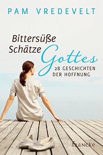9783868273748: Bittersüße Schätze Gottes: 28 Geschichten der Hoffnung
