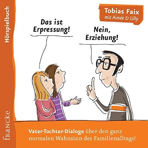 Das ist Erpressung! Nein, Erziehung!: Das Hörspielbuch: Tobias Faix; Aimée