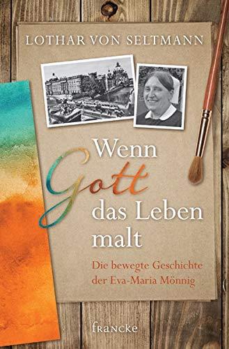 9783868274097: Wenn Gott das Leben malt: Die bewegte Geschichte der Eva-Maria M�nnig