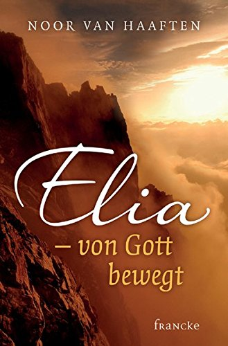9783868274417: Elia - von Gott bewegt