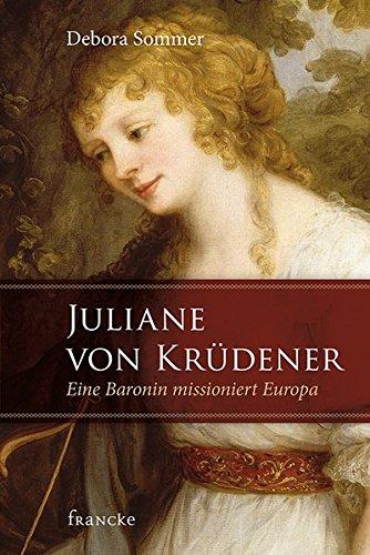 Juliane von Krüdener: Eine Baronin missioniert Europa: Sommer, Debora