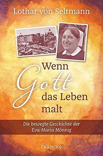 9783868276046: Wenn Gott das Leben malt: Die bewegte Geschichte der Eva-Maria Mönnig
